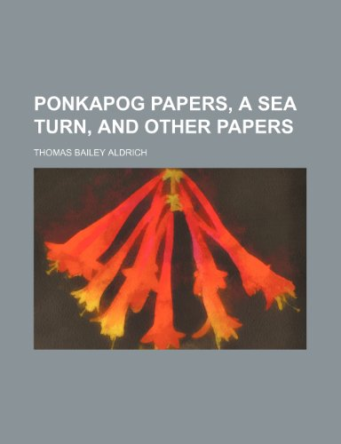 Ponkapog papers, A sea turn, and other papers