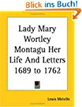 Lady Mary Wortley Montagu: Her Life a...