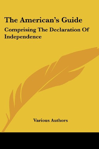 The American's Guide: Comprising the Declaration of Independence: The Articles of Confederation; The Constitution of the United States