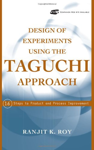 Design of Experiments Using The Taguchi Approach: 16 Steps to Product and Process Improvement, by Ranjit K. Roy
