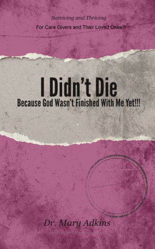 I Didn't Die . . . Because God Wasn't Finished With Me Yet!!! (Surviving & Thriving After Traumatic Brain Injury For Care Givers & Their Lovd Ones Book 1) PDF