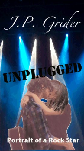 UNPLUGGED (A PORTRAIT OF A ROCK STAR) - a contemporary romance by J.P. Grider