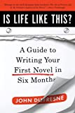 Is Life Like This?: A Guide to Writing Your First Novel in Six Months (0393338835) by Dufresne, John
