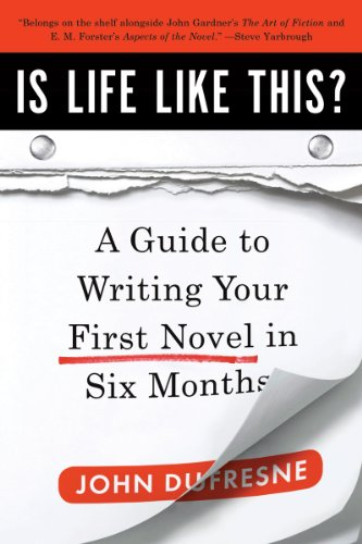 Is Life Like This?: A Guide to Writing Your First Novel in Six Months, John Dufresne