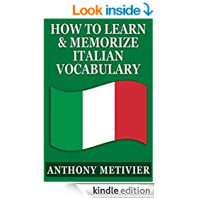 How to Learn and Memorize Italian Vocabulary ... Using a Memory Palace Specifically Designed for the Italian Language (Magnetic Memory Series)