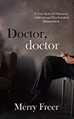 Doctor, Doctor: A True Story of Obsession, Addiction and Psychological Manipulation