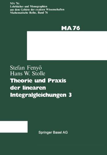 Theorie Und Praxis Der Linearen Integralgleichungen (Lehrbücher Und Monographien Aus Dem Gebiete Der Exakten Wissenschaften / Mathematische Reihe) (German Edition)
