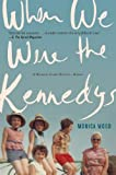 img - for When We Were the Kennedys: A Memoir from Mexico, Maine book / textbook / text book