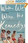 When We Were the Kennedys: A Memoir f...