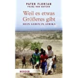 """Weil es etwas Gr��eres gibt: Mein Leben in Afrikavon """"Florian von Bayern"""""""