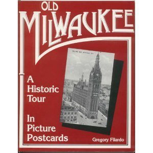 old-milwaukee-a-historic-tour-in-picture-postcards-by-filardo-gregory-1997-paperback