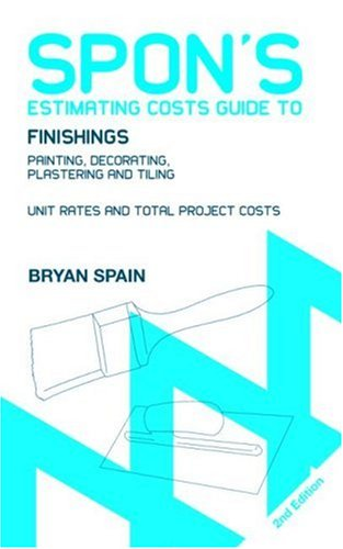 Spon's Estimating Costs Guide to Finishings: Painting, Decorating, Plastering and Tiling (Spon's Estimating Costs Guides)