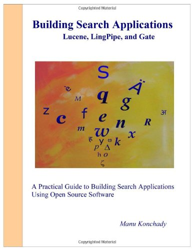 Building Search Applications: Lucene, Lingpipe, and Gate: Manu Konchady: 9780615204253: Amazon.com: Books
