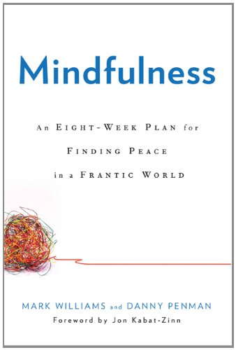 Mindfulness: An Eight-Week Plan for Finding Peace in a...