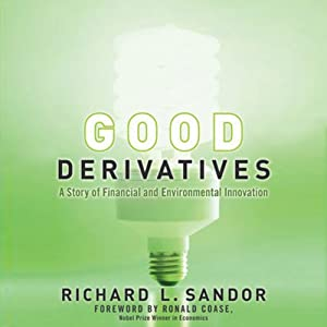 Good Derivatives: A Story of Financial and Environmental Innovation | [Richard L. Sandor, Ronald Coase]