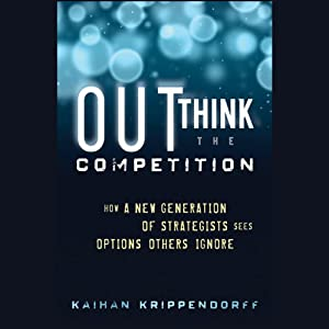 Outthink the Competition: How a New Generation of Strategists Sees Options Others Ignore | [Kaihan Krippendorff]