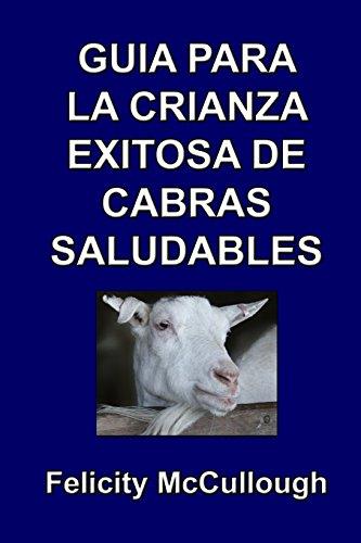 Guía para la crianza exitosa de cabras saludables: Volume 4 (Conocimiento caprino)