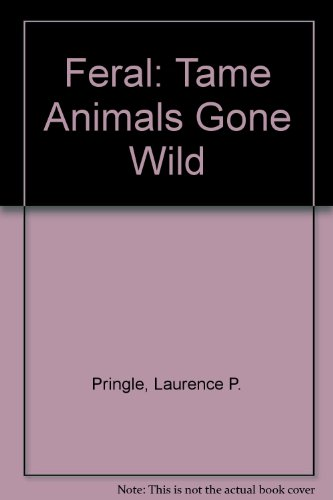 Feral: Tame Animals Gone Wild PDF