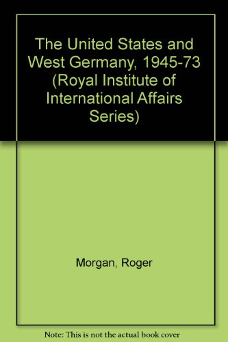 The United States and West Germany, 1945-73 (Royal Institute of International Affairs Series)
