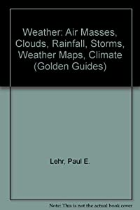 Weather: Air Masses, Clouds, Rainfall, Storms, Weather Maps, Climate, (Golden Guides) download ebook