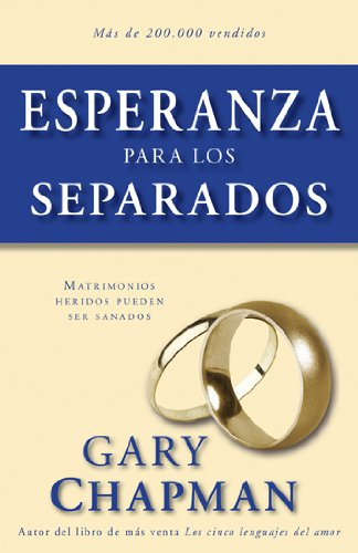 Esperanza Para los Separados: Matrimonios Heridos Pueden Ser Sanados = Hope for the Separated