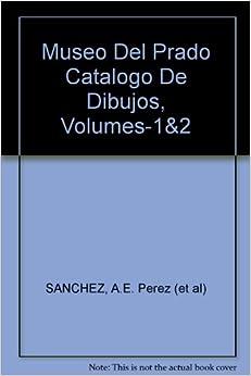 Museo Del Prado Catalogo De Dibujos, Volumes-1&2: A.E. Perez (et al