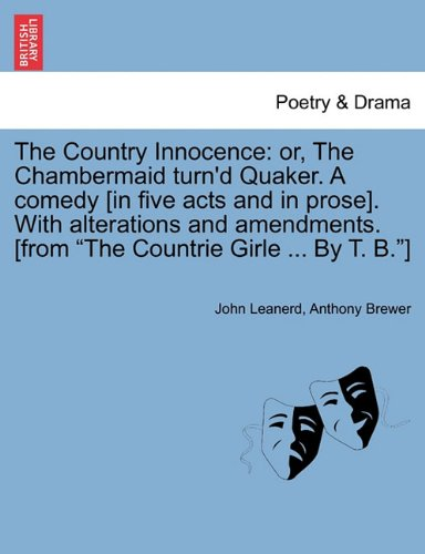 The Country Innocence: or, The Chambermaid turn'd Quaker. A comedy [in five acts and in prose]. With alterations and amendments. [from
