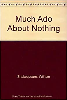 an analysis of the subplots in the book much ado about nothing by william shakespeare Much ado about nothing includes two quite different stories of romantic love hero and claudio fall in love almost at first sight, but an outsider, don john, strikes out at their happiness.