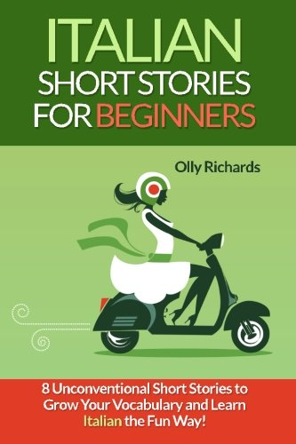 Italian Short Stories For Beginners: 8 Unconventional Short Stories to Grow Your Vocabulary and Learn Italian the Fun Way! (Italian Edition) (Italian Books compare prices)