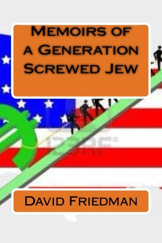 Memoirs of a Generation Screwed Jew: Mr. David F. Friedman: 9781482563986: Amazon.com: Books