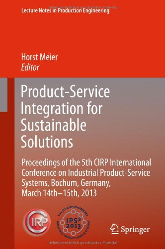 Product-Service Integration For Sustainable Solutions: Proceedings Of The 5Th Cirp International Conference On Industrial Product-Service Systems, ... (Lecture Notes In Production Engineering)