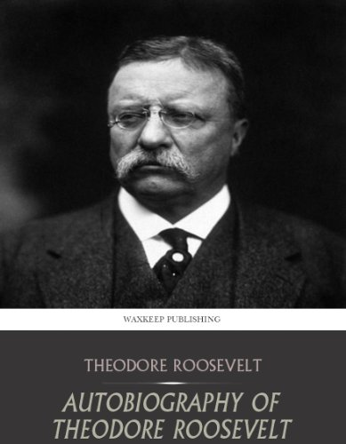 a biography of theodore roosevelt the president