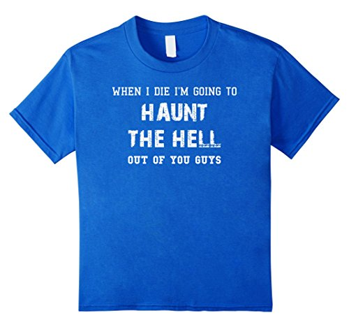 [Kids When I Die Haunt The Hell Out Of You Halloween Costume Shirt 4 Royal Blue] (Clever Halloween Costumes For Guys)