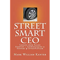 Street Smart CEO Lessons from Failed Startups + Crowdfunding & Support @ InvestP2P.com (English Edition)