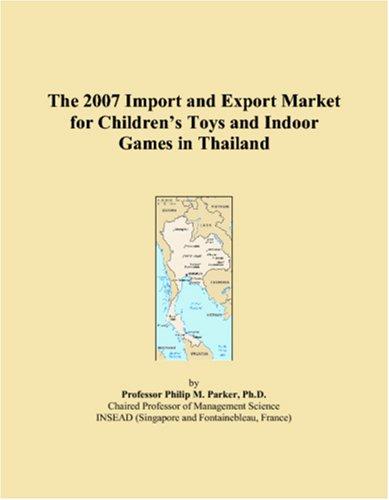 The 2007 Import and Export Market for Childrenï¿1/2s Toys and Indoor Games in Thailand