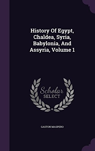 History Of Egypt, Chaldea, Syria, Babylonia, And Assyria, Volume 1