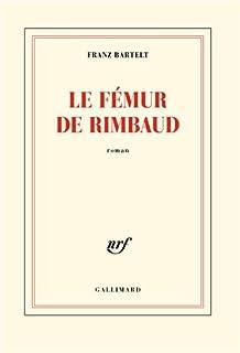 Le fémur de Rimbaud, Bartelt, Franz