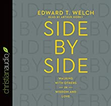 Side by Side CA: Walking with Others in Wisdom and Love (       UNABRIDGED) by Edward T. Welch Narrated by Arthur Morey