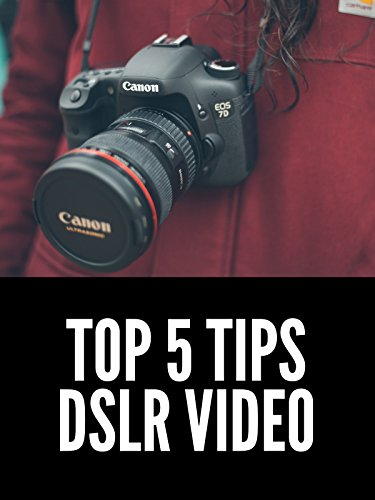 Top 5 Tips for DSLR and Mirrorless Video Production