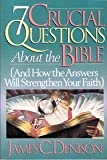 img - for Seven Crucial Questions About the Bible by James C. Denison (1994-07-03) book / textbook / text book
