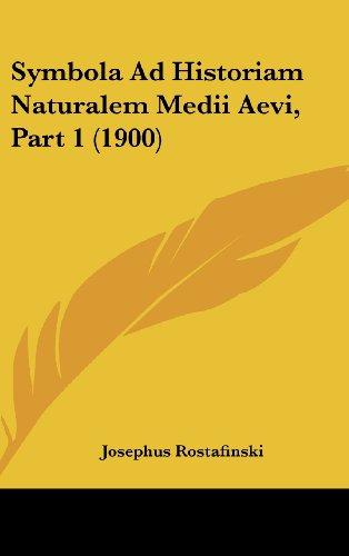 Symbola Ad Historiam Naturalem Medii Aevi, Part 1 (1900)