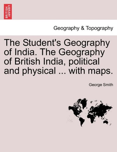 The Student's Geography of India. The Geography of British India, political and physical ... with maps.