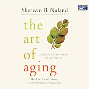 The Art of Aging: A Doctor's Prescription for Well-Being | [Sherwin B. Nuland]