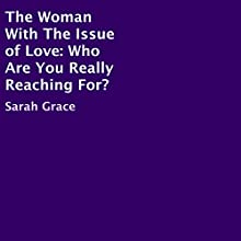 The Woman with the Issue of Love: Who Are You Really Reaching For? (       UNABRIDGED) by Sarah Grace Narrated by Donna Havern
