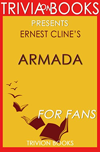Trivia: Armada: A Novel , by Ernest Cline (Trivia-On-Books), by Trivion Books