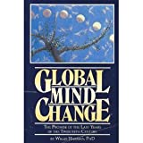 Global Mind Change: The Promise of the Last Years of the 20th Century (0941705056) by Willis W. Harman