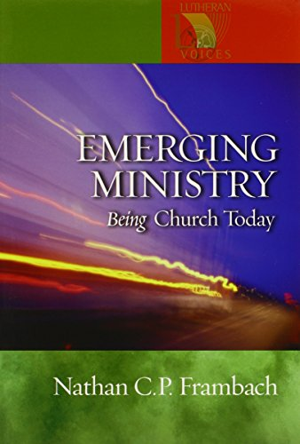 Emerging Ministry: Being Church Today (Lutheran Voices)