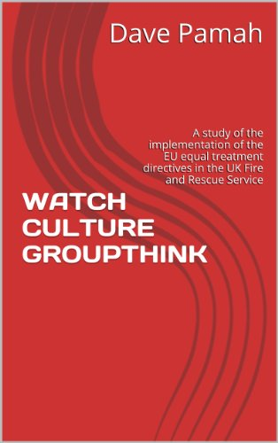 Watch Culture Groupthink: A Study Of The Implementation Of The Eu Equal Treatment Directives In The Uk Fire And Rescue Service