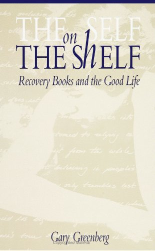 The Self on the Shelf: Recovery Books and the Good Life, Greenberg, Gary