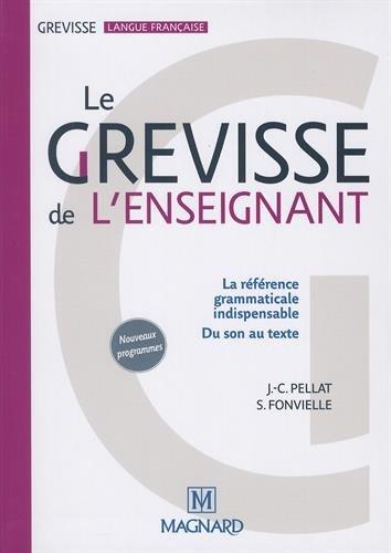Le Grevisse de l'enseignant / Jean-Christophe Pellat, Stéphanie Fonvielle, Maurice Grevisse.- Paris : Magnard , DL 2016, cop. 2016 (imprimé en Italie